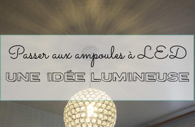 Passer aux ampoules à LED : une idée lumineuse