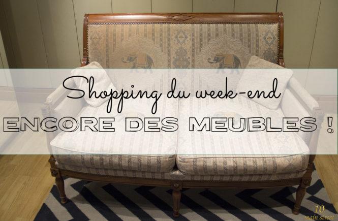 Shopping du week-end : encore plein de meubles !